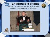 """2.4 Address to a Haggis. The host, or perhaps a guest with a talent, recites """"The Address to a Haggis"""""""