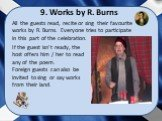 9. Works by R. Burns. If the guest isn't ready, the host offers him / her to read any of the poem. Foreign guests can also be invited to sing or say works from their land. All the guests read, recite or sing their favourite works by R. Burns. Everyone tries to participate in this part of the celebra