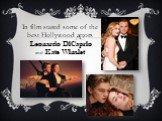 In film stared some of the best Hollywood actors Leonardo DiCaprio and Kate Winslet