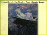 Young Girls in the Rowing Boat .Claude Monet.
