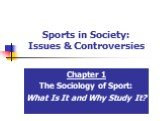 Sports in Society: Issues & Controversies. Chapter 1 The Sociology of Sport: What Is It and Why Study It?