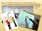 The most effective is the use of computer programmed learning. Programmable training is controlled training with the optimal relationship, that is the program of cognitive activity of students, which is characterized by a special building material and envisages 3 stages: presentation, assimilation,