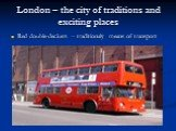 London – the city of traditions and exciting places. Red double-deckers – traditionaly means of transport