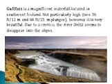 Gullfoss is a magnificent waterfall located in southwest Iceland. Not particularly high (two 36 ft/11 m and 68 ft/21 m plunges), however, it is very beautiful. Due to a crevice, the river Hvítá seems to disappear into the abyss.