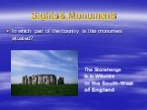 Sights & Monuments. In which part of the country is this monument situated? The Stonehenge is in Wiltshire in the South-West of England