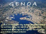 G E N O A. Genoa is a beautiful city and an important seaport in northern Italy, the capital of the Province of Genoa and of the region of Liguria. The city has a population of about 608,000