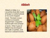 Kibbeh. Kibbeh or kibbe is a Levantine Arab dish made of burgul (crushed wheat) or rice and chopped meat. The best-known variety is a torpedo-shaped fried croquette stuffed with minced beef or lamb. Other types of kibbeh may be shaped into balls or patties, and baked or cooked in broth.