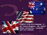 English is the first language in the United Kingdom, the United States of America , Australia and New Zealand.