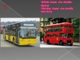 Britain buses are double-decker Ukraine buses are mostly one-story. 2