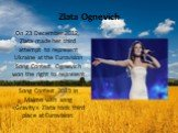 Zlata Ognevich. On 23 December 2012, Zlata made her third attempt to represent Ukraine at the Eurovision Song Contest. Ognevich won the right to represent Ukraine at the Eurovision Song Contest 2013 in Malmo with song «Gravity» Zlata took third place at Eurovision.