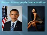 The most famous people from Hawaii are