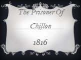 The Prisoner Of Chillon 1816
