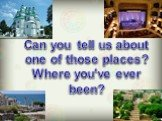 Can you tell us about one of those places? Where you've ever been?