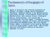 Fundamentals of Geography of Spain. Spain is located in the extreme southwest of Europe, occupies a large part of the Iberian Peninsula, Balearic Islands in the Mediterranean, the Canary Islands in the Atlantic Ocean. By the Mediterranean Sea, Atlantic Ocean, the Bay of Biscay. Schematically, it is
