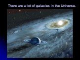There are a lot of galaxies in the Universe.