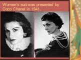 Women's suit was presented by Coco Chanel in 1941.
