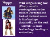 """Hippy -. Wear long flowing hair (Khair), usually combing them to the middle. Forehead and back of the head cover is thin bandage (hayratnik), on the neck - """"ksivnik"""" (a small leather bag), beading or embroidery."""