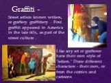 """Street artists known writers, or graffery graffittery . First graffiti appeared in America in the late 60's, as part of the street culture . Graffiti -. Like any art or grafferov have their own style of """"letters."""" Draw different characters - their own, or from the comics and cartoons"""