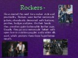 Have created the need for a rocker style and practicality. Rockers wear leather motorcycle jackets, abundantly decorated with buttons, patches, badges and pins. On their heads they are often quite fashionable leather caps. Usually they go on a motorcycle helmet with open face in aviation goggles and