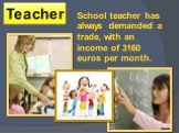 Teacher. School teacher has always demanded a trade, with an income of 3160 euros per month.