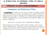 Interjections and Exclamatory Words Interjections are words we use when we express our feelings strongly and which may be said to exist in language as conventional symbols of human emotions. The role of interjections in creating emotive meanings has already been dealt with. It remains only to show h