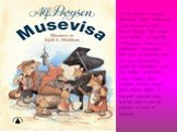 A very popular song at Christmas time in Norway is the Musevisa (The Mouse Song). The words were written in 1946 by Alf Prøysen. The tune is a traditional Norwegian folk tune. It tells the story of some mice getting ready for Christmas and the Mother and Father mice warning their children to stay aw