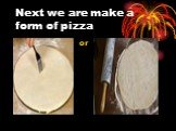 Next we are make a form of pizza or