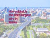 Novosibirsk is the third-largest city in Russia