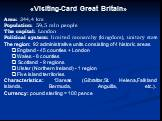 «Visiting-Card Great Britain». Area: 244,4 km Population: 59,5 mln people The capital: London Political system: limited monarchy (kingdom), unitary state The region: 92 administrative units consisting of 4 historic areas England - 45 counties + London Wales - 8 counties Scotland - 9 regions Ulster (