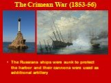 The Russians ships were sunk to protect the harbor and their cannons were used as additional artillery
