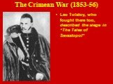 "Leo Tolstoy, who fought there too, described the siege in ""The Tales of Sevastopol"""
