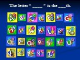 """The letter """" ____ """" is the ___th."""