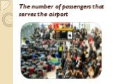 The number of passengers that serves the airport