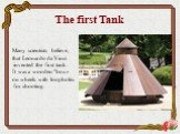 """The first Tank. Many scientists believe, that Leonardo da Vinci invented the first tank. It was a wooden """"box« on wheels with loopholes for shooting."""