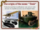 Tankettes and their modifications were actively built. designs of amphibious and even air transport tanks.