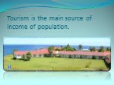 Tourism is the main source of income of population.